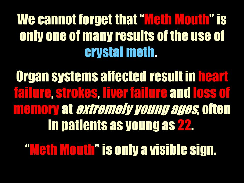 Meth Mouth is only a visible sign.
