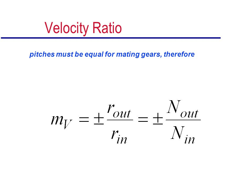 Velocity Ratio pitches must be equal for mating gears, therefore