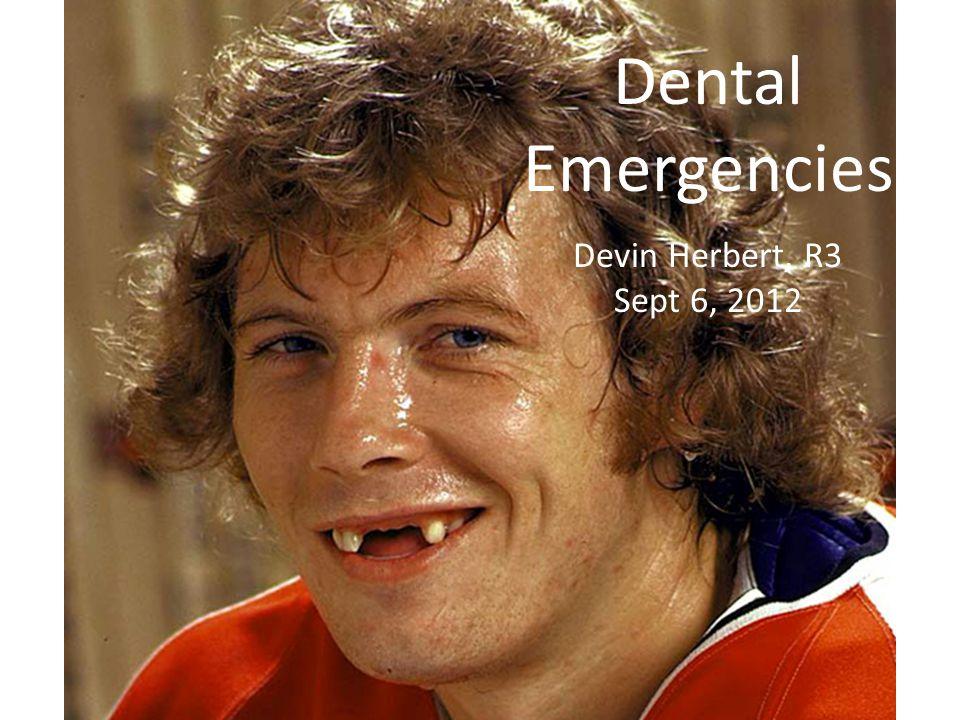 Dental Emergencies Devin Herbert, R3 Sept 6, 2012