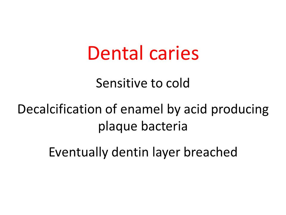 Dental caries Sensitive to cold