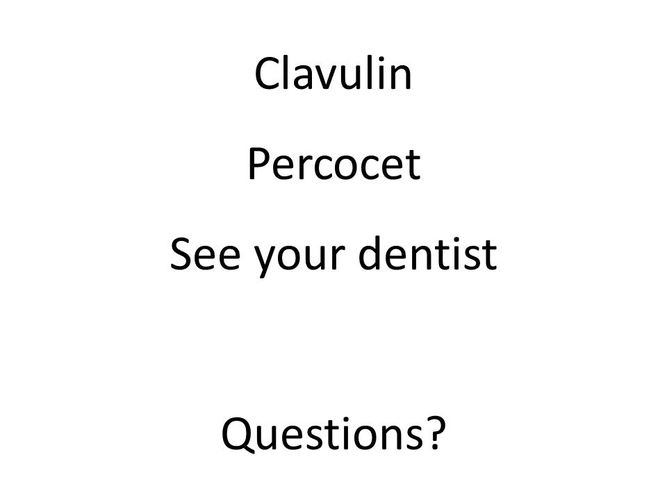 Clavulin Percocet See your dentist Questions