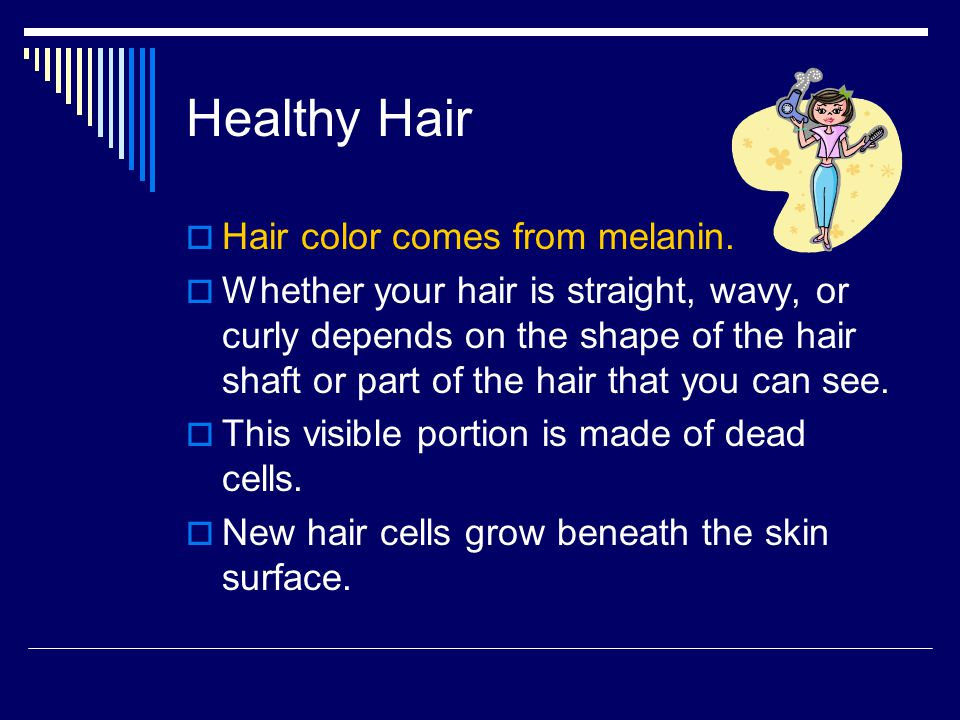 Healthy Hair Hair color comes from melanin.