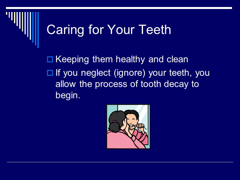 Caring for Your Teeth Keeping them healthy and clean