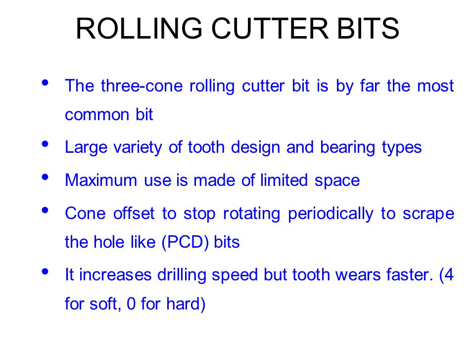 ROLLING CUTTER BITS The three-cone rolling cutter bit is by far the most common bit. Large variety of tooth design and bearing types.