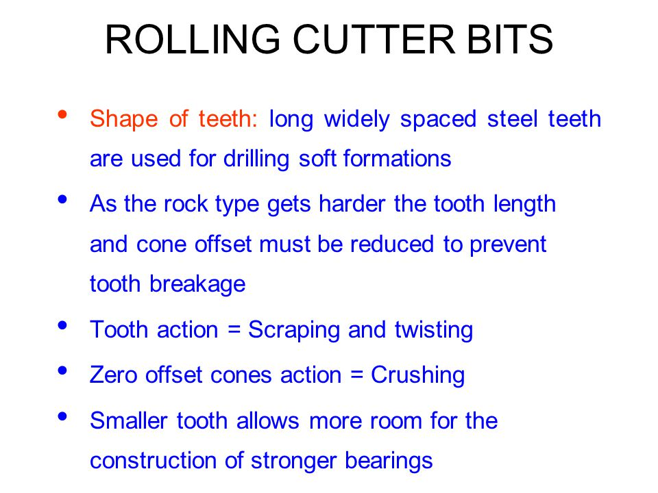 ROLLING CUTTER BITS Shape of teeth: long widely spaced steel teeth are used for drilling soft formations.