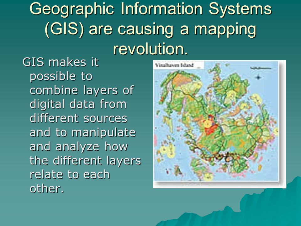 Geographic Information Systems (GIS) are causing a mapping revolution.