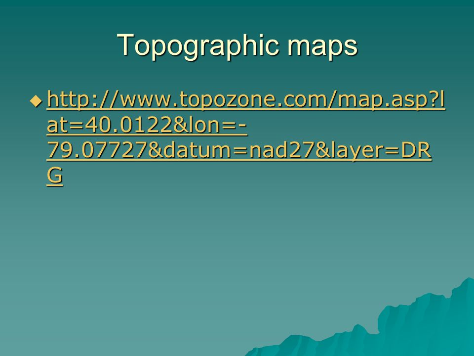 Topographic maps http://www.topozone.com/map.asp lat=40.0122&lon=-79.07727&datum=nad27&layer=DRG