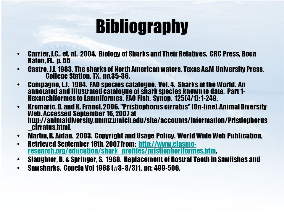 Bibliography Carrier, J.C., et. al. 2004. Biology of Sharks and Their Relatives. CRC Press, Boca Raton, FL. p. 55.