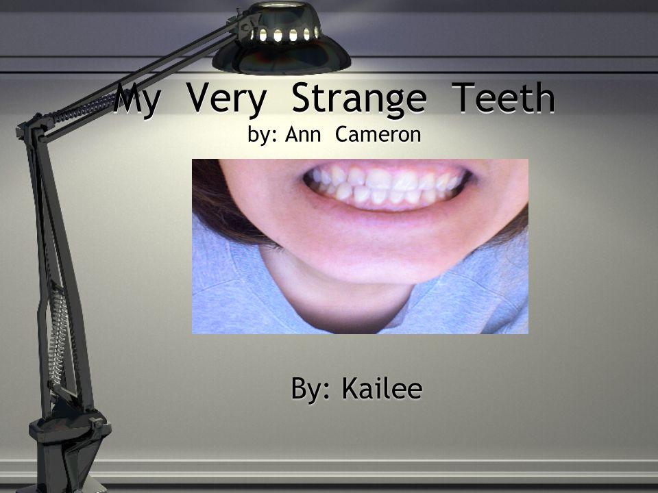 My Very Strange Teeth by: Ann Cameron