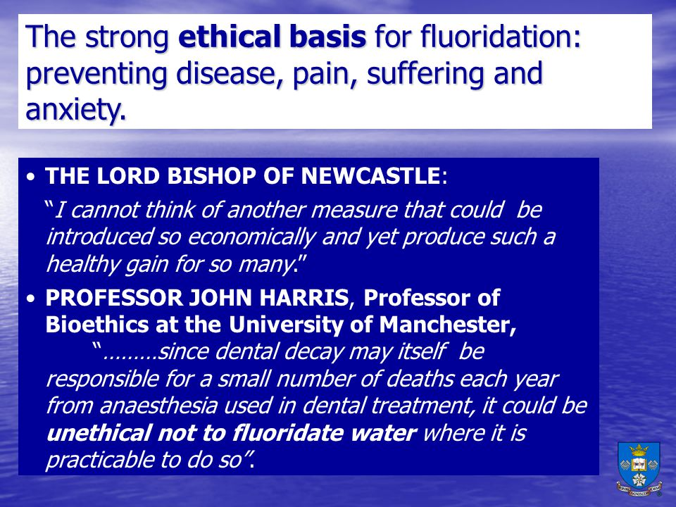 The strong ethical basis for fluoridation: preventing disease, pain, suffering and anxiety.