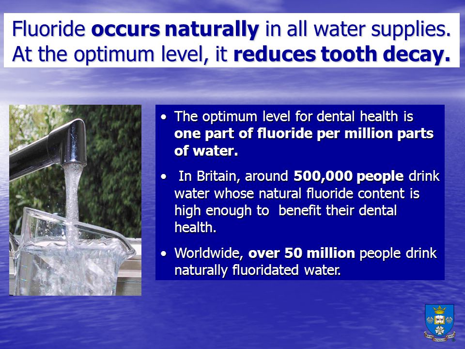 Fluoride occurs naturally in all water supplies