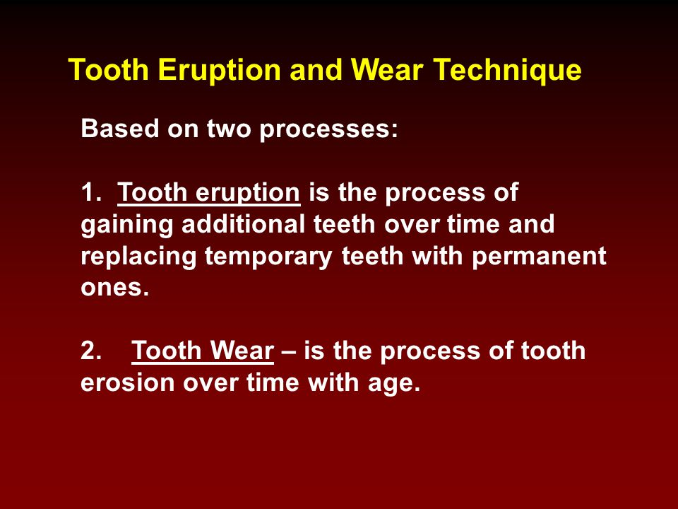 Tooth Eruption and Wear Technique