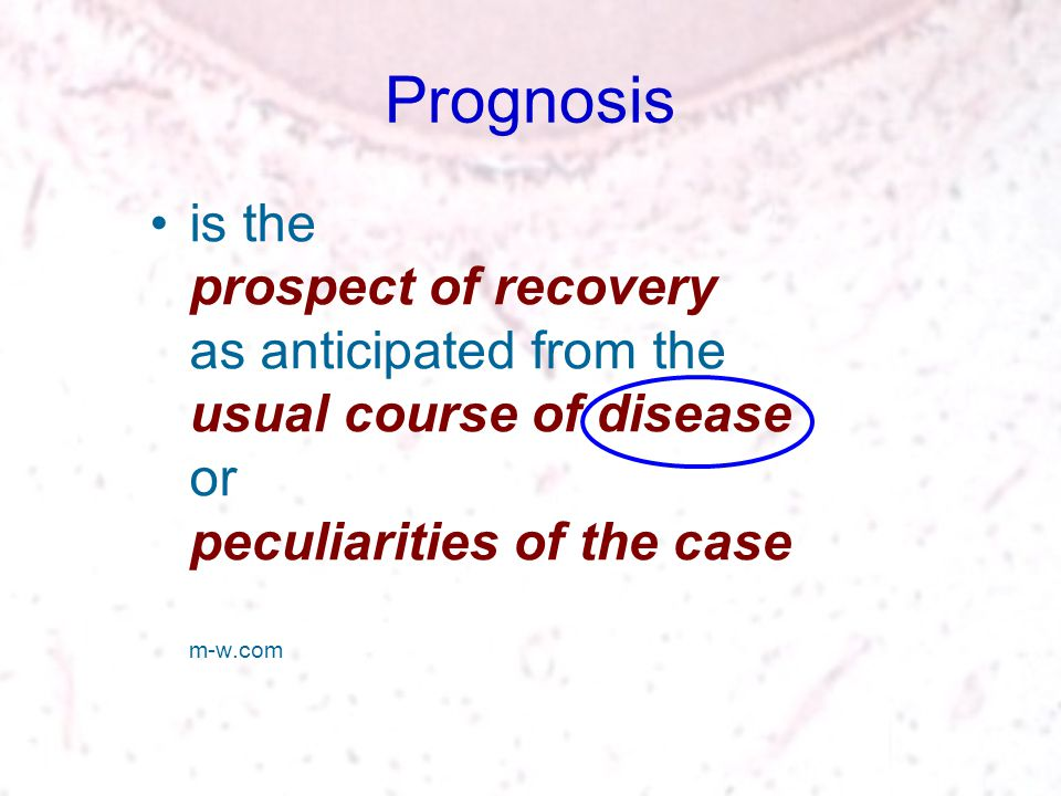 Prognosis is the prospect of recovery as anticipated from the usual course of disease or peculiarities of the case m-w.com.