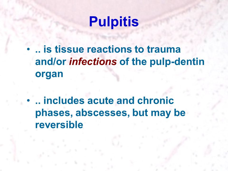 Pulpitis .. is tissue reactions to trauma and/or infections of the pulp-dentin organ.