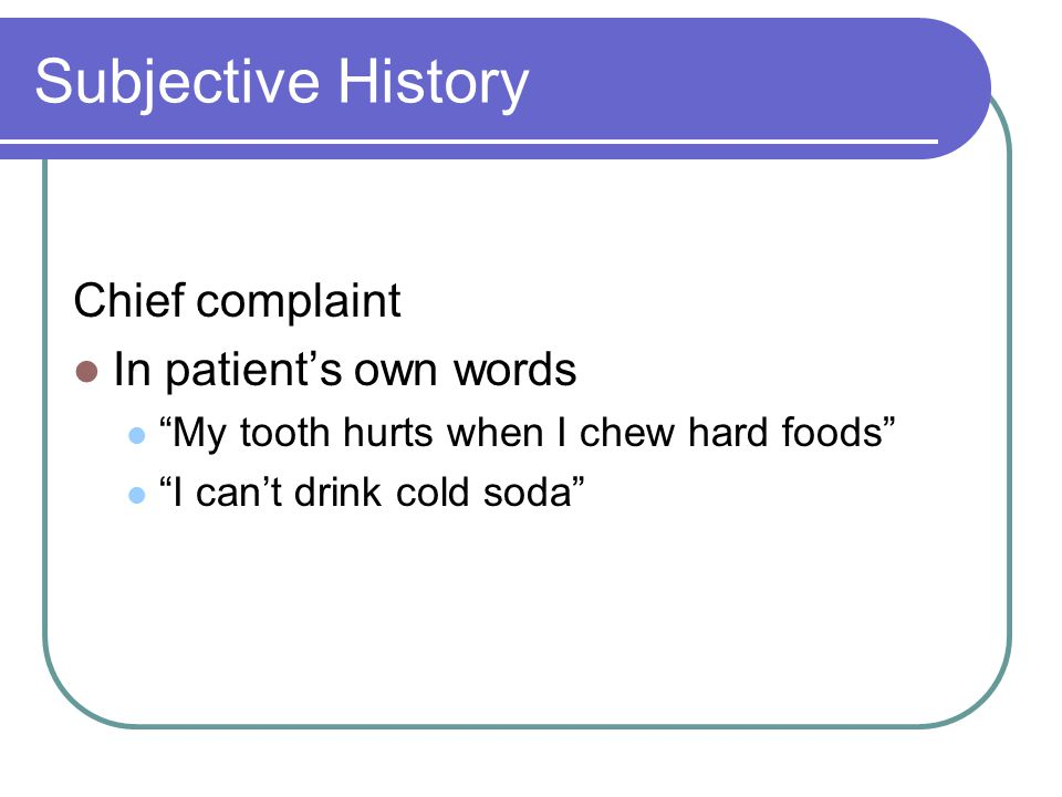 Subjective History Chief complaint In patient's own words