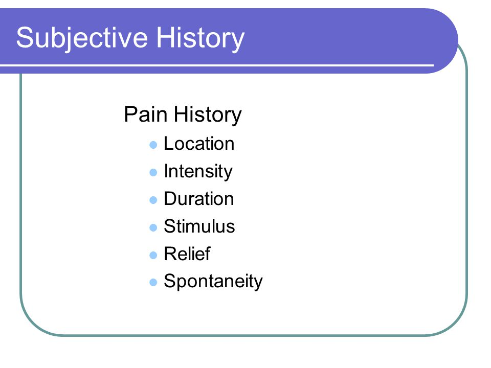 Subjective History Pain History Location Intensity Duration Stimulus