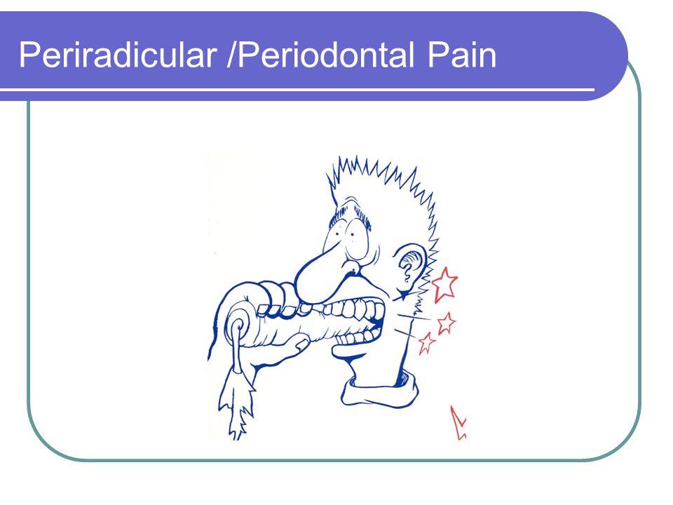 Periradicular /Periodontal Pain