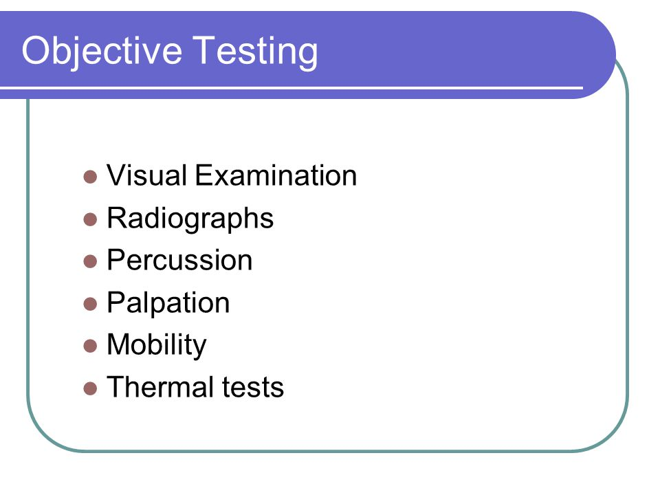 Objective Testing Visual Examination Radiographs Percussion Palpation