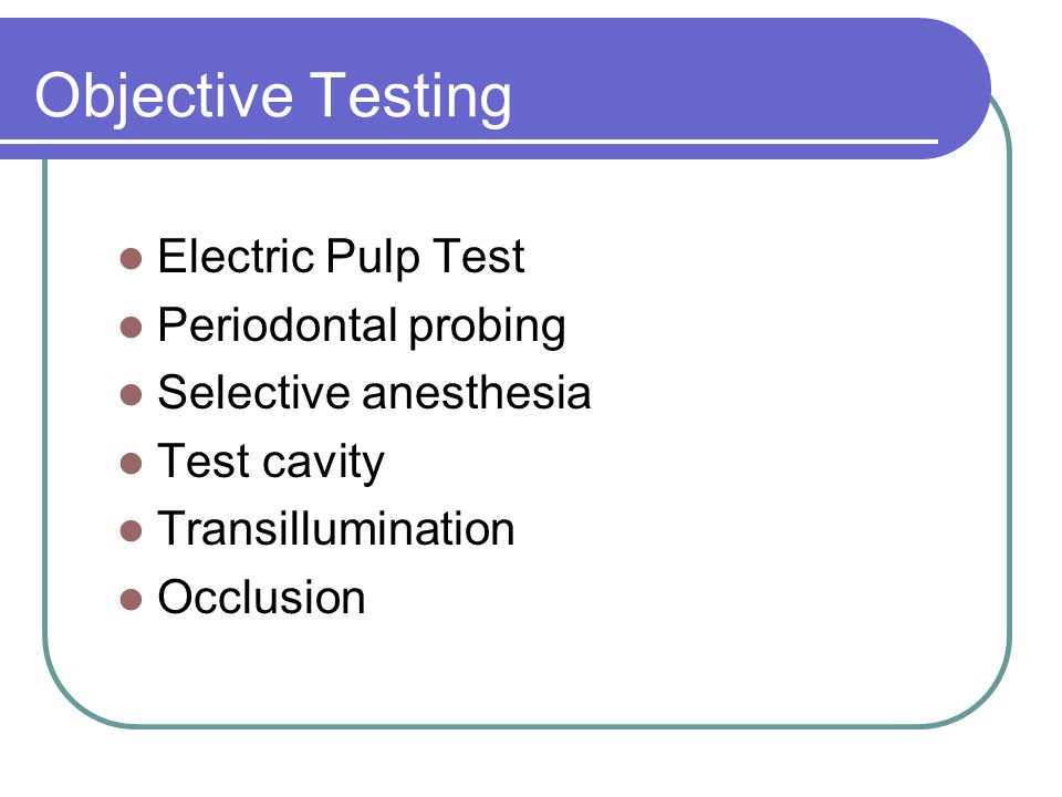 Objective Testing Electric Pulp Test Periodontal probing