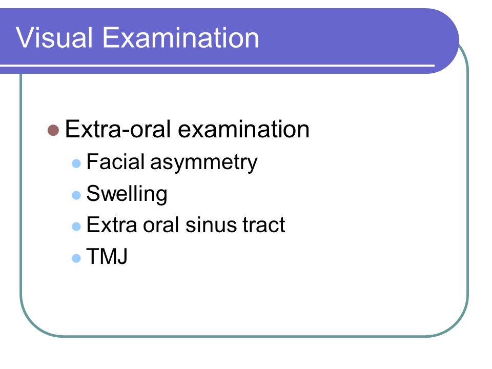 Visual Examination Extra-oral examination Facial asymmetry Swelling