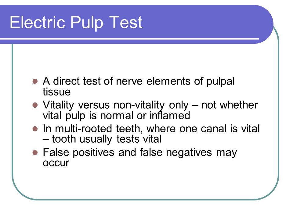 Electric Pulp Test A direct test of nerve elements of pulpal tissue