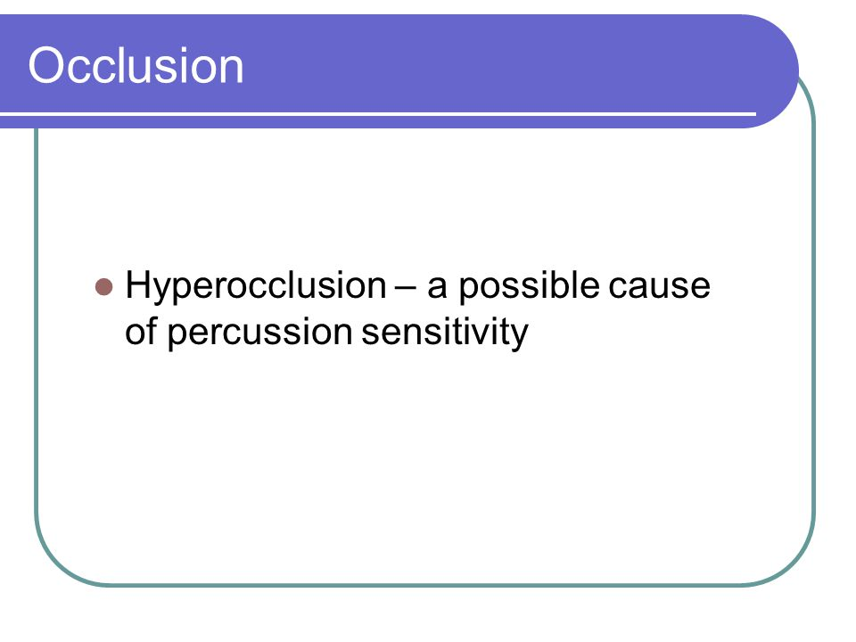 Occlusion Hyperocclusion – a possible cause of percussion sensitivity
