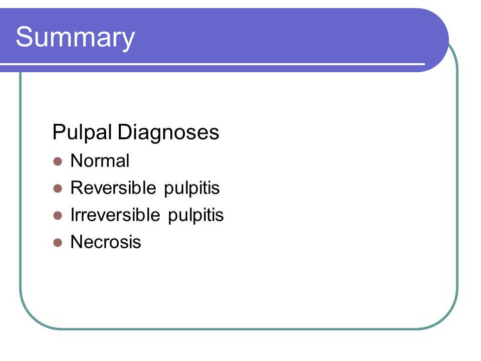 Summary Pulpal Diagnoses Normal Reversible pulpitis
