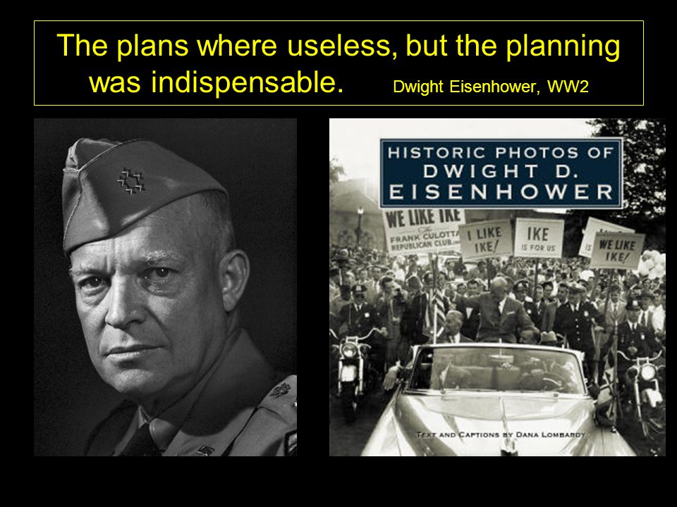 The plans where useless, but the planning was indispensable