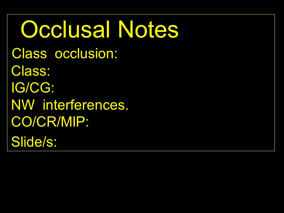 Occlusal Notes Class occlusion: Class: IG/CG: NW interferences.