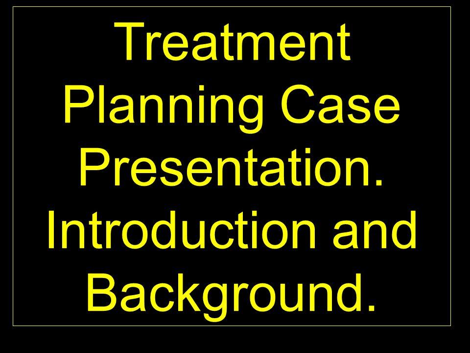 Treatment Planning Case Presentation.