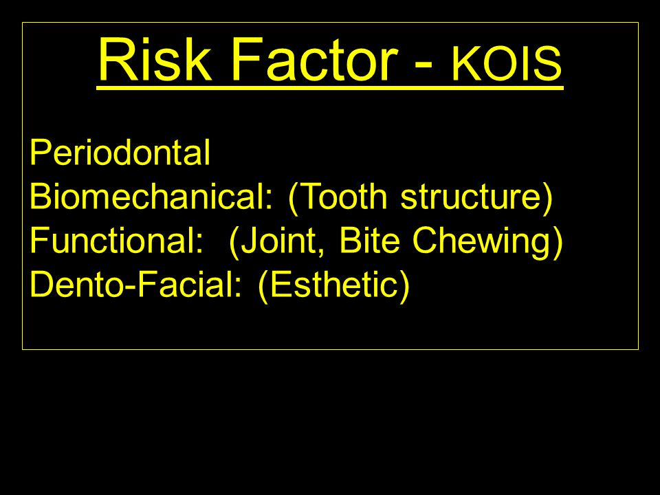 Risk Factor - KOIS Periodontal Biomechanical: (Tooth structure)