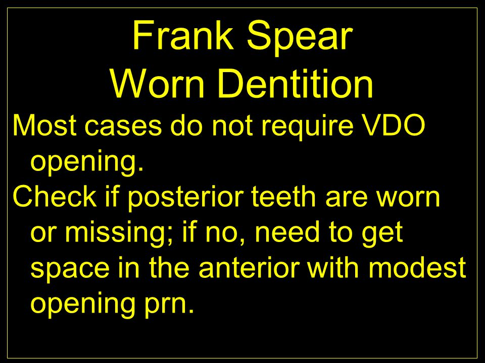 Frank Spear Worn Dentition Most cases do not require VDO opening.