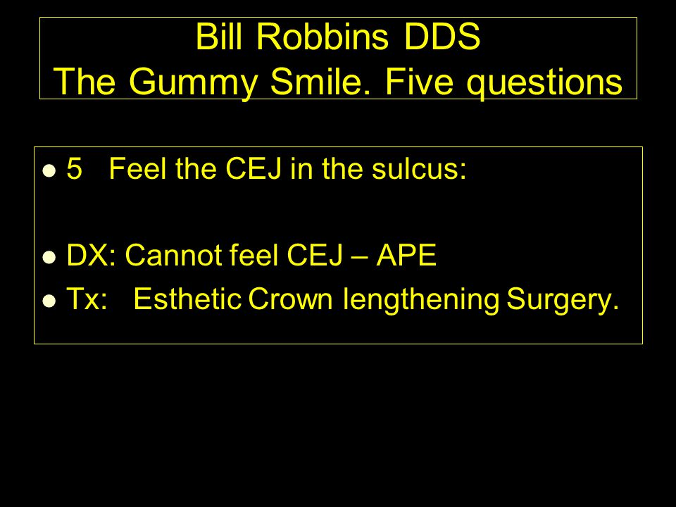 Bill Robbins DDS The Gummy Smile. Five questions