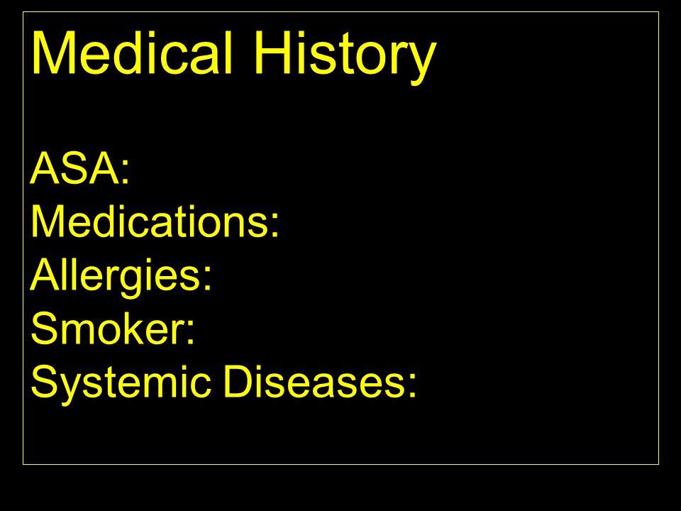 Medical History ASA: Medications: Allergies: Smoker: