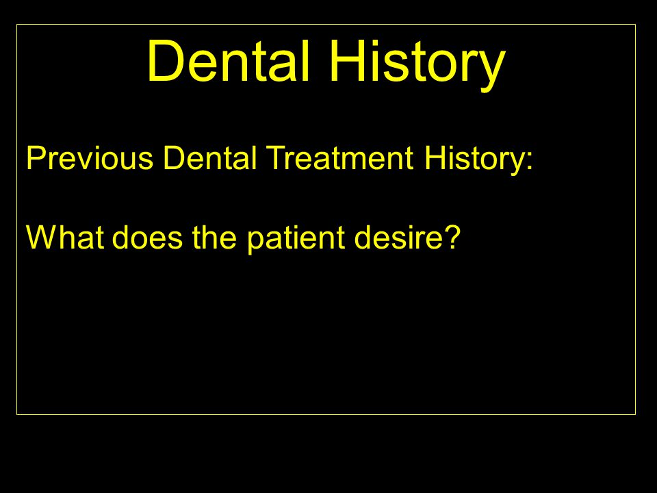 Dental History Previous Dental Treatment History: