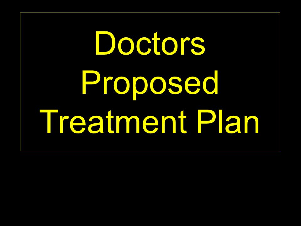 Doctors Proposed Treatment Plan