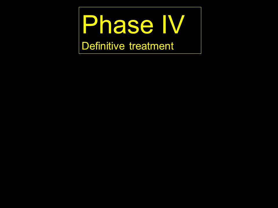 Phase IV Definitive treatment