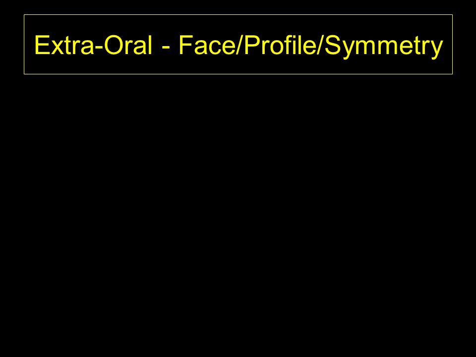 Extra-Oral - Face/Profile/Symmetry