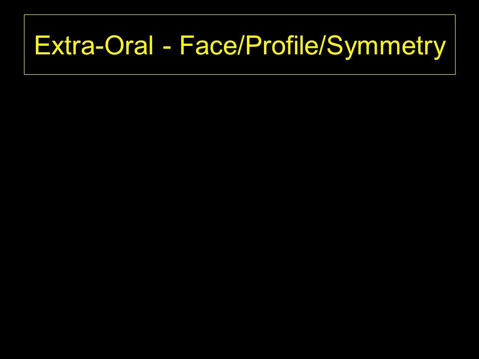 Extra-Oral - Face/Profile/Symmetry