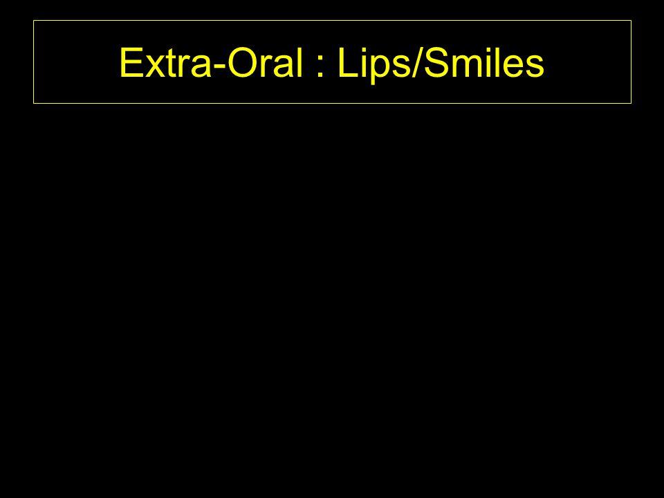 Extra-Oral : Lips/Smiles