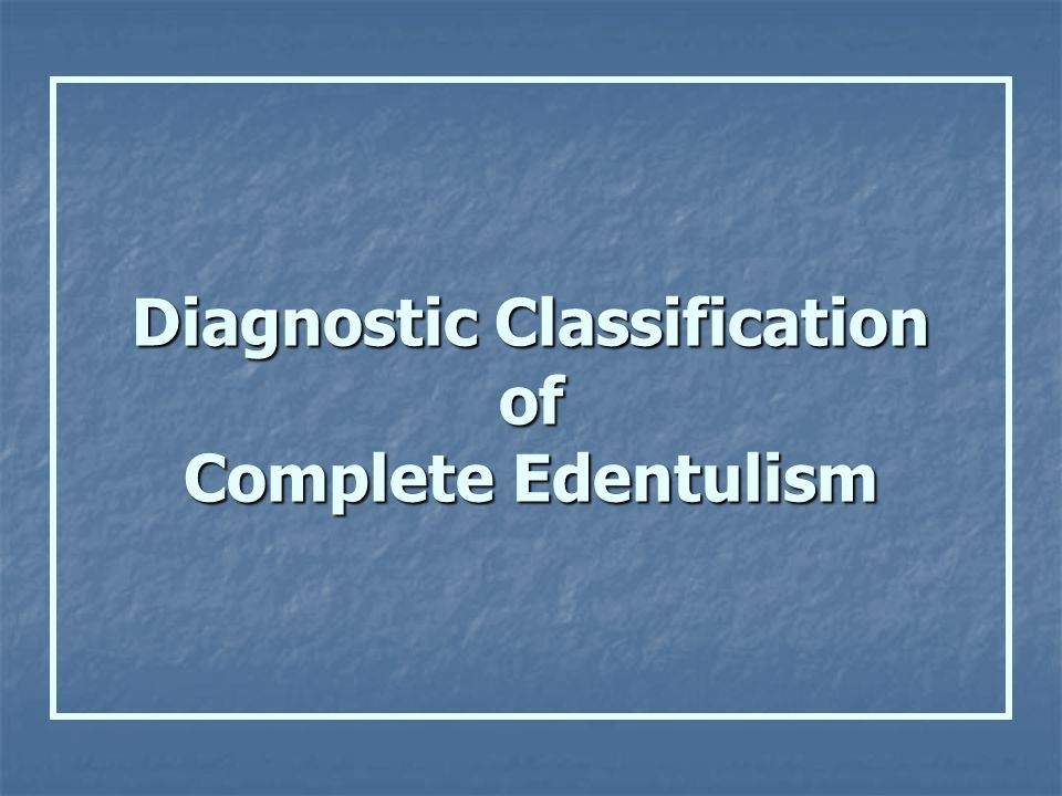 Diagnostic Classification of Complete Edentulism
