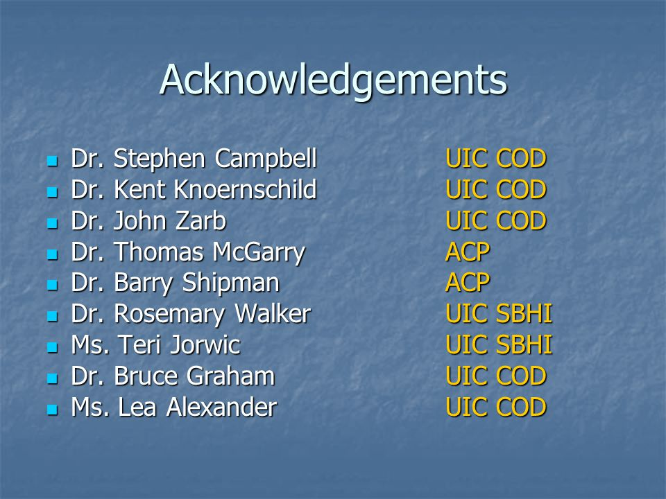 Acknowledgements Dr. Stephen Campbell UIC COD