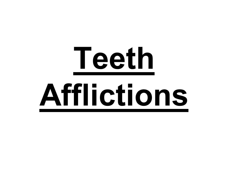 Teeth Afflictions