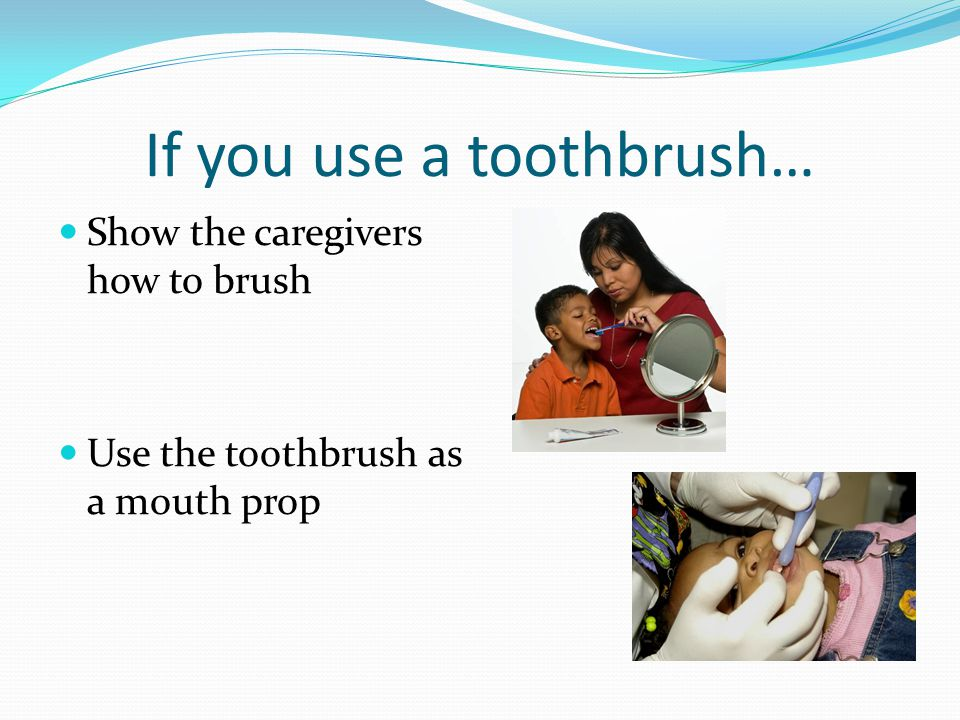 If you use a toothbrush…