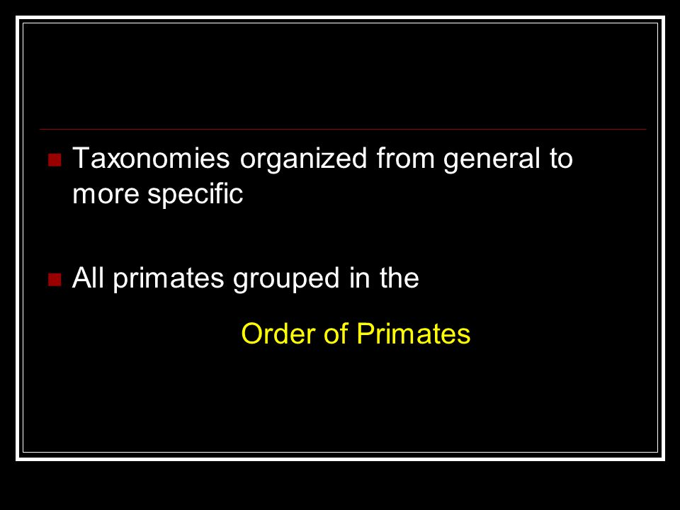 Taxonomies organized from general to more specific