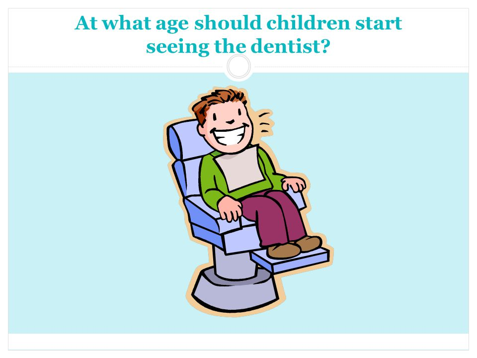 At what age should children start seeing the dentist
