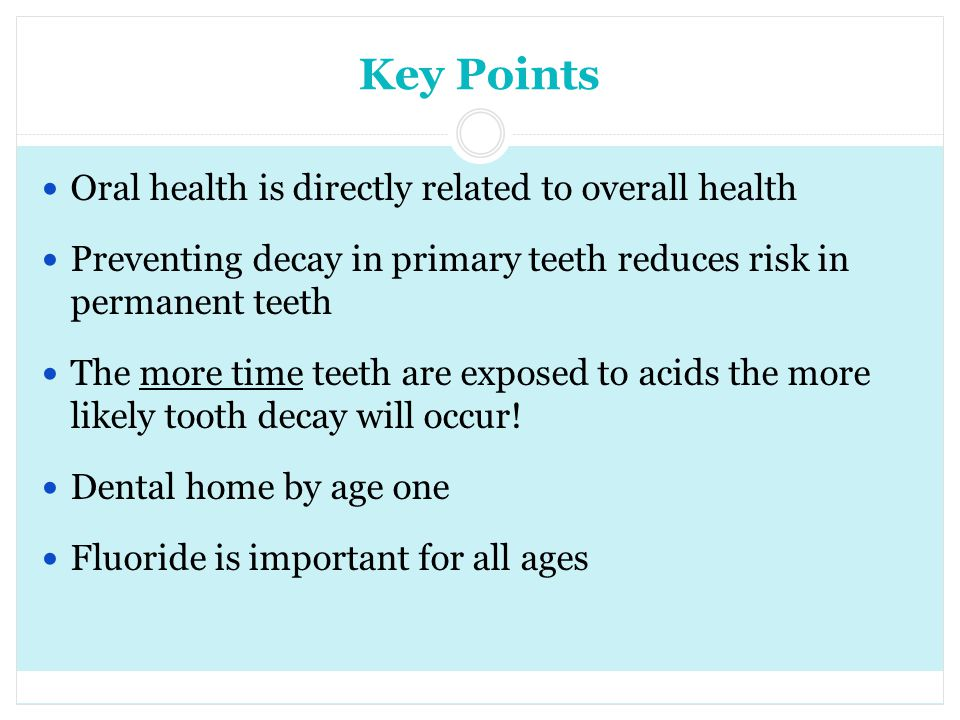 Key Points Oral health is directly related to overall health
