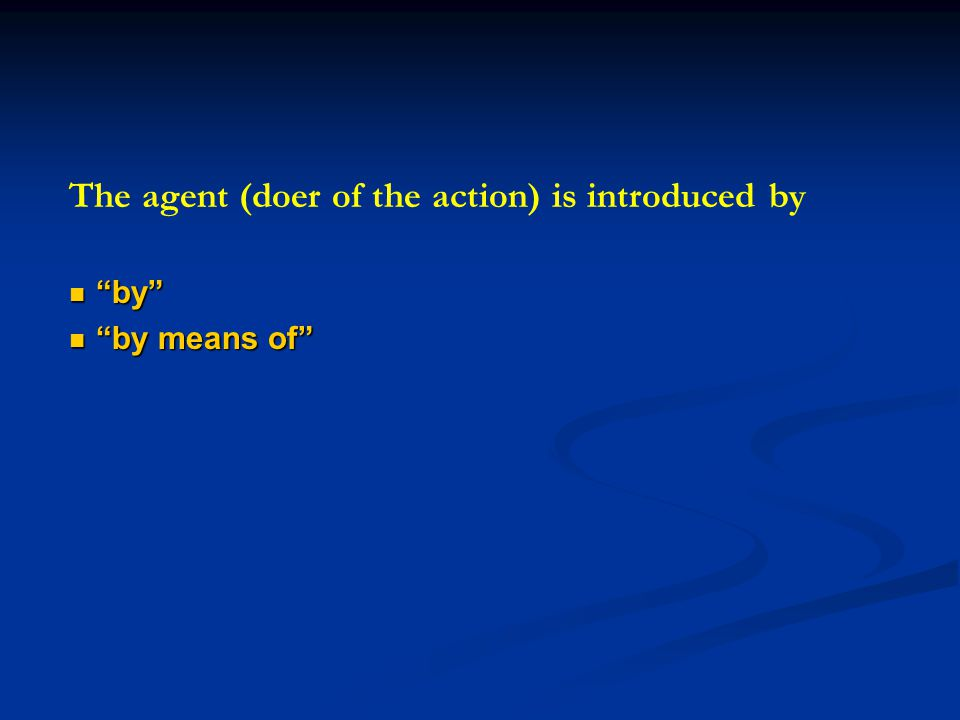 The agent (doer of the action) is introduced by