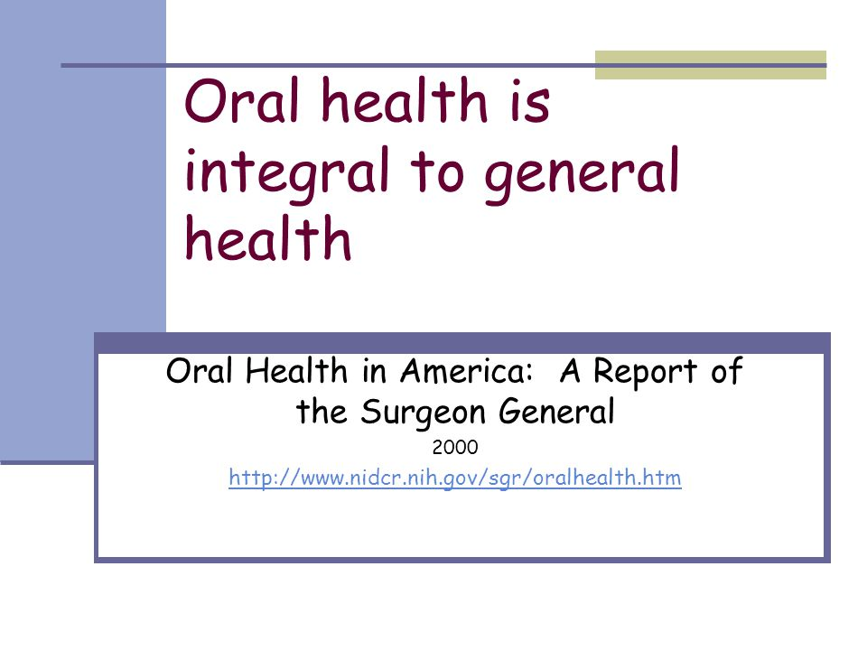 Oral health is integral to general health