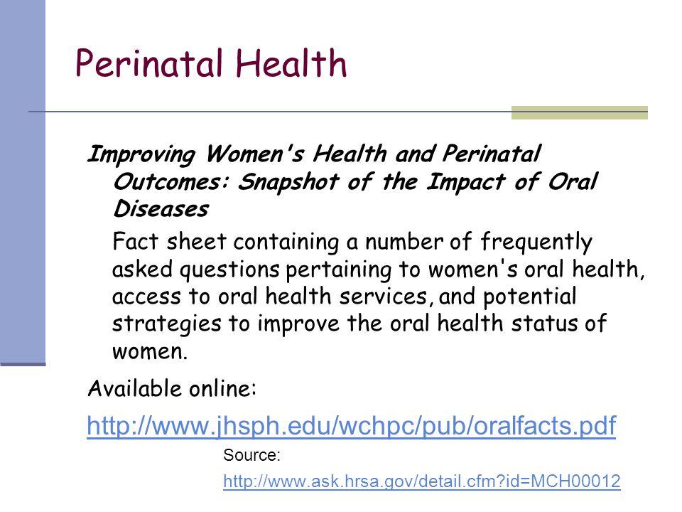 Perinatal Health http://www.jhsph.edu/wchpc/pub/oralfacts.pdf